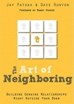 art_of_neighboring_the_building_genuine_relationships_right_outside_your_door_jay_pathak_and_dave_runyon_book